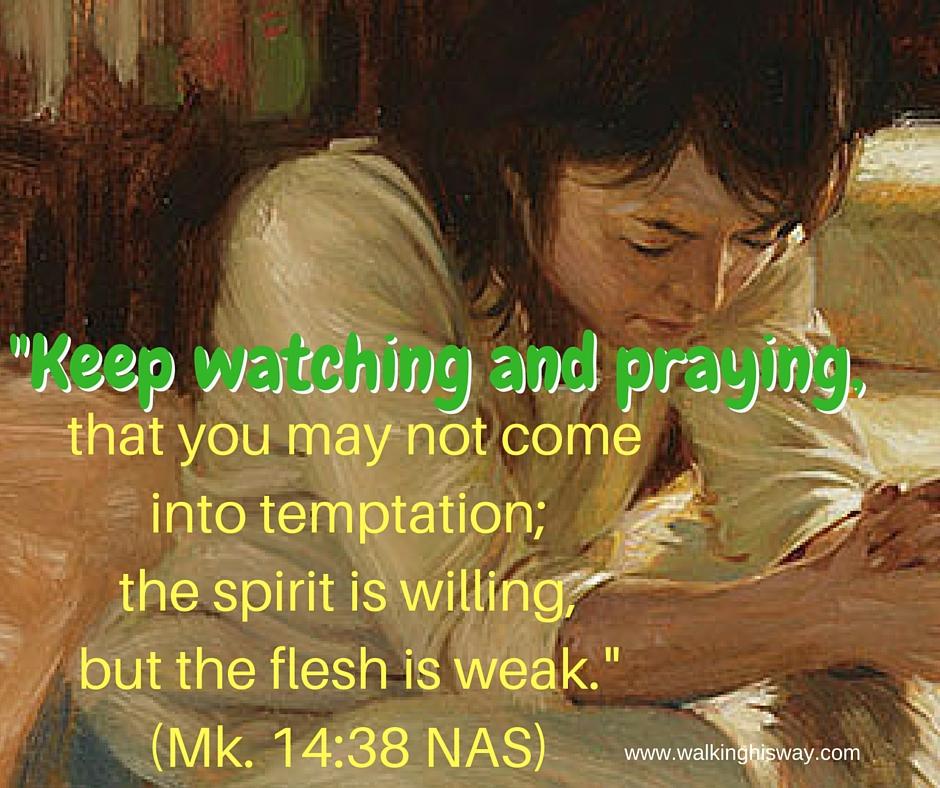 July 8 Mk14.38 watch pray